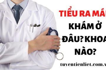 Tiểu ra máu khám ở khoa nào? Các bệnh viện chất lượng chất trên cả nước